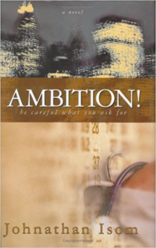 Click for more detail about Ambition: Be Careful What You Ask For by Johnathan Isom