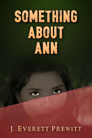 Click for more detail about Something About Ann by J. Everett Prewitt