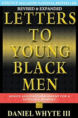 Click for more detail about Letters to Young Black Men: Advice and Encouragement for A Difficult Journey by Daniel Whyte III