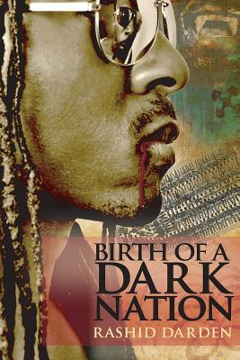 Click for more detail about Birth Of A Dark Nation (Volume 1) by Rashid Darden