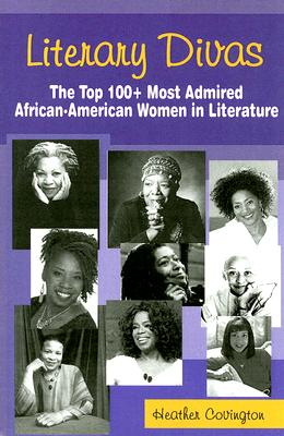 Click for more detail about Literary Divas: The Top 100+ Most Admired African-American Women in Literature by Heather Covington