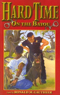 Click for more detail about Hard Time on the Bayou by Ronald Gauthier