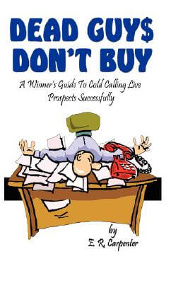 Click for more detail about Dead Guys Don't Buy: A Winner's Guide To Cold Calling Live Prospects Successfully by Emanuel Carpenter