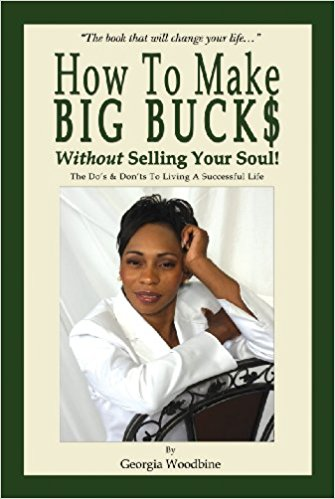 Click for more detail about How To Make Big Buck$ Without Selling Your Soul! by Georgia Woodbine