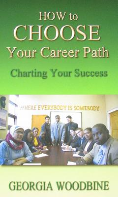 Click for more detail about How to Choose Your Career Path: Charting Your Success by Georgia Woodbine