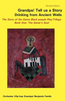 book cover Grandpa! Tell Us a Story Drinking from Ancient Wells the Story of the Game Black People Play/Trilogy Book One: The Game's Soul