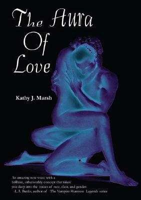 Click for more detail about The Aura of Love by Kathy J. Marsh