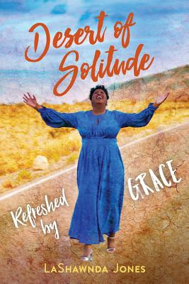 Click for more detail about Desert of Solitude: Refreshed by Grace by LaShawnda Jones