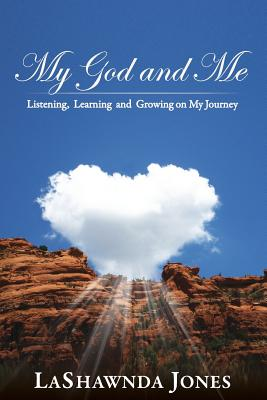 Click for more detail about My God and Me: Listening, Learning and Growing on My Journey by LaShawnda Jones