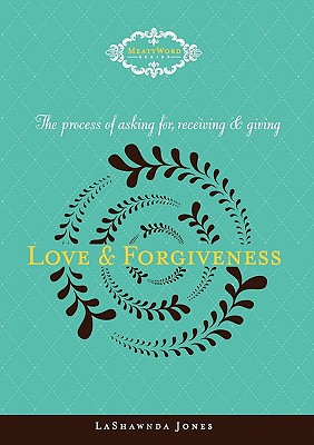 Click for more detail about The Process of Asking for, Receiving and Giving Love & Forgiveness by LaShawnda Jones