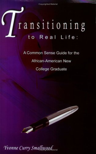 Click for a larger image of Transitioning to Real Life: A Common Sense Guide for the African-American New College Graduate