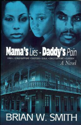 Click for more detail about Mama's Lies-Daddy's Pain by Brian W. Smith