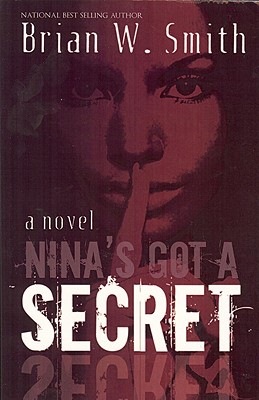 Click for more detail about Nina's Got A Secret by Brian W. Smith