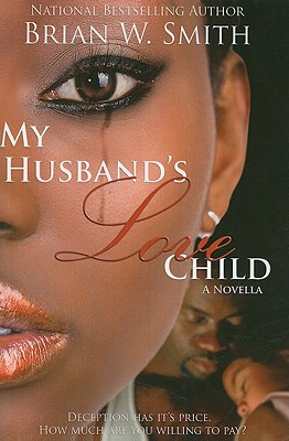Click for more detail about My Husband's Love Child by Brian W. Smith
