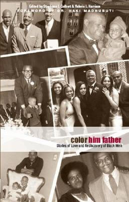 Click for more detail about Color Him Father: Stories of Love and Rediscovery of Black Men by Stephana I. Colbert and Valerie I. Harrison
