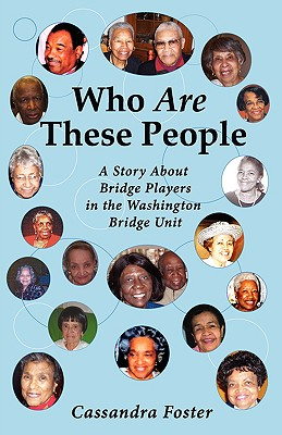 Click for more detail about Who Are These People: A Story About Bridge Players In The Washington Bridge Unit by Cassandra Foster