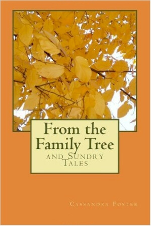 Click for more detail about From The Family Tree: And Sundry Tales by Cassandra Foster
