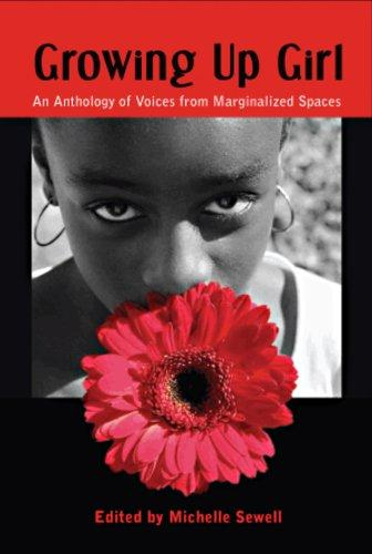 Click for more detail about Growing Up Girl: An Anthology of Voices from Marginalized Spaces by Michelle Sewell