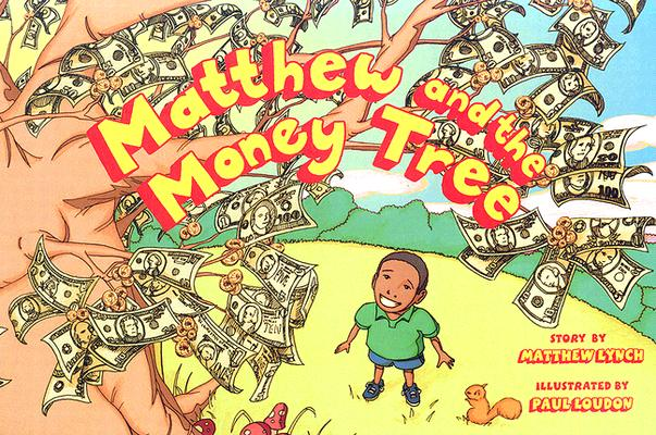 Click for more detail about Matthew And the Money Tree by Matthew Lynch