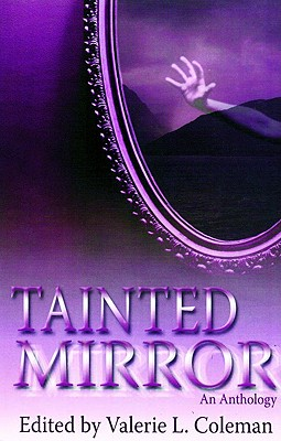 Click for more detail about Tainted Mirror: An Anthology by Valerie J. Lewis Coleman