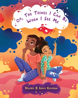 Click for more detail about Oh, The Things I Can Be When I See Me by Valerie J. Lewis Coleman