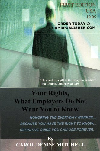 Click for more detail about Your Rights, What Employers Do Not Want You to Know by Carol Denise Mitchell