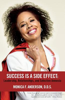 Click for more detail about Success Is A Side Effect: Leadership, Relationships, And Selective Amnesia by Monica Anderson