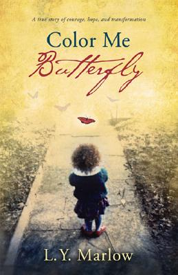 Click for a larger image of Color Me Butterfly: A True Story of Courage, Hope and Transformation