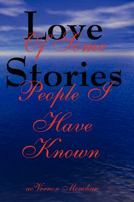 Click for more detail about Love Stories of Some People I Have Known by acVernon Menchan