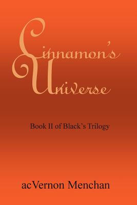 Click for more detail about Cinnamon's Universe: Book II of Black's Trilogy by acVernon Menchan