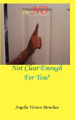 Click for more detail about Is No Not Clear Enough For You by Angelia Vernon Menchan