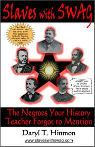 Click for more detail about Slaves with Swag: The Negroes Your History Teacher Forgot to Mention by Daryl T. Hinmon