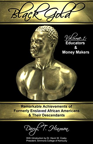 Click for more detail about Black Gold: Remarkable Achievements of Formerly Enslaved African Americans & Their Descendants by Daryl T. Hinmon