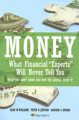 Click for more detail about Money: What Financial Experts Will Never Tell You by Alan Williams, Peter R. Jeppson, and Sanford C. Botkin,