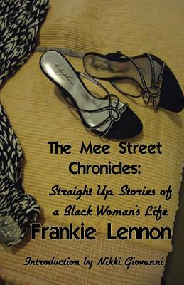 Click for more detail about The Mee Street Chronicles: Straight Up Stories Of A Black Woman's Life by Frankie Lennon