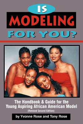 Click for more detail about Is Modeling for You?: The Handbook & Guide for the Young Aspiring Black Model (Revised Second Edition) by Tony Rose and Yvonne Rose