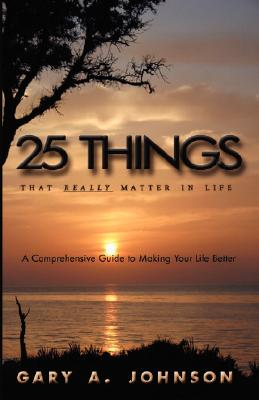Click for more detail about 25 Things That Really Matter In Life by Gary A. Johnson