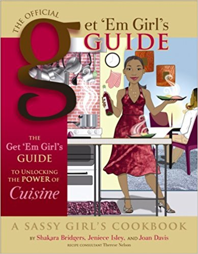Click for more detail about The Get' Em Girls Guide to Unlocking the Power of Cuisine (The Official Get 'em Girl's Guide) by Shakara Bridgers, Jeniece Isley, and Joan Davis