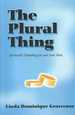 Click for more detail about The Plural Thing: Spiritually Preparing for Your Soul Mate by Linda Dominique Grosvenor