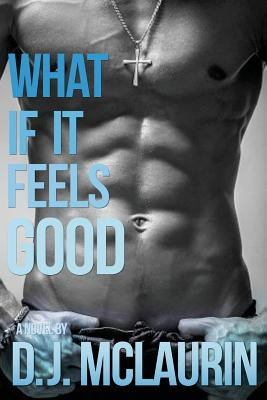 Click for more detail about What If It Feels Good by D. J. McLaurin