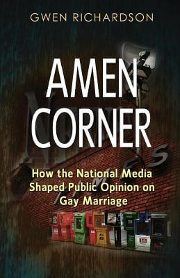 Click for more detail about Amen Corner: How The National Media Shaped Public Opinion On Gay Marriage by Gwen Richardson