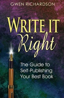 Click for more detail about Write It Right: The Guide To Self-Publishing Your Best Book by Gwen Richardson