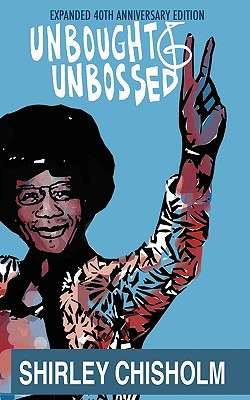 Click for more detail about Unbought and Unbossed: Expanded 40th Anniversary Edition by Shirley Chisholm