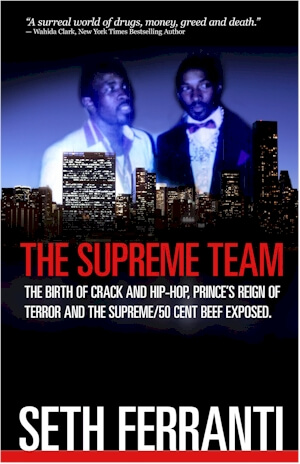Click for more detail about The Supreme Team: The Birth of Crack and Hip-Hop, Prince's Reign of Terror and The Supreme/50 Cent Beef Exposed (Street Legends) by Seth Ferranti