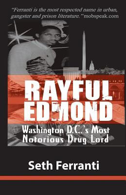 Click for more detail about Rayful Edmond: Washington D.C.'s Most Notorious Drug Lord by Seth Ferranti