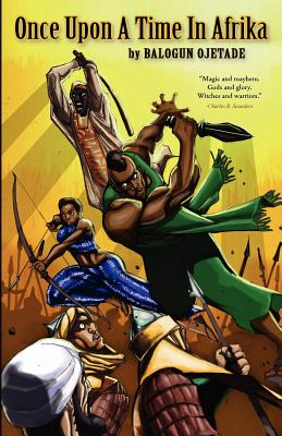 Click for more detail about Once Upon a Time in Afrika (Sword and Soul Novel) by Balogun Ojetade