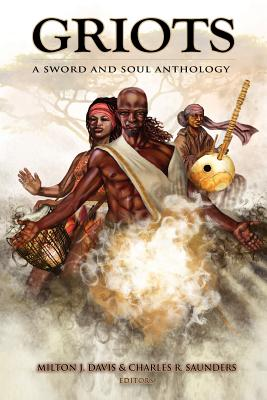Click for more detail about Griots: A Sword And Soul Anthology by Milton J. Davis and Charles R. Saunders