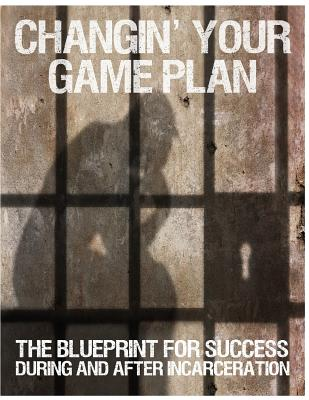 Click for more detail about Changin' Your Game Plan: The Blueprint for Success During and After Incarceration by Randy Kearse