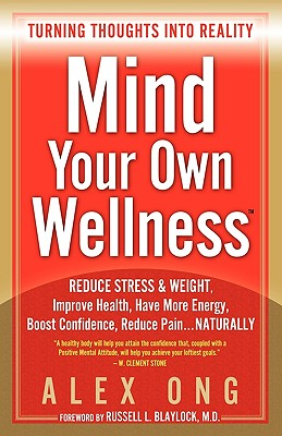 Click for more detail about Mind Your Own Wellness: Turning Thoughts Into Reality by Alex Ong