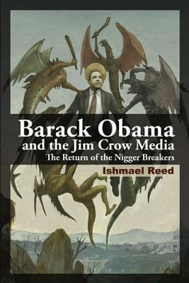 Click for more detail about Barack Obama And The Jim Crow Media: The Return Of The Nigger Breakers by Ishmael Reed